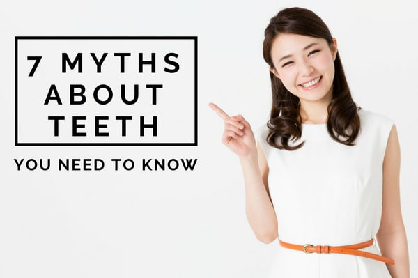 7 Myths About Teeth You Need to Know
